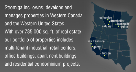 Stromiga Inc. owns, develops and manages properties in Western Canada, the San Francisco Bay Area / Silicon Valley, and Tucson.